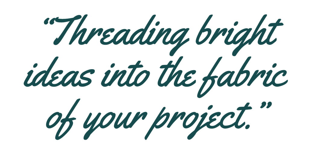 "Text reads: ""Threading bright ideas into the fabric of your project."""